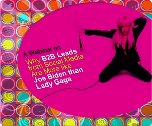 """Why B2B Leads from Social Media Are More like Joe Biden than Lady Gaga"""