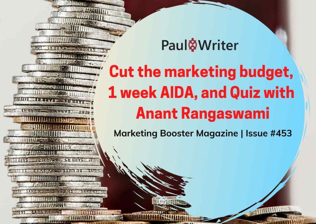 Cut the marketing budget, 1 week AIDA, and Quiz with Anant Rangaswami