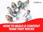 How to build a content team that rocks